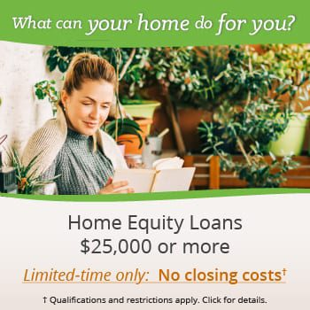 Limited time offer for home equity loans of $25,000 or more: No Closing Costs†