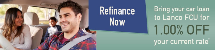 Refinance your car loan at Lanco FCU for 1.00% off your current rate*