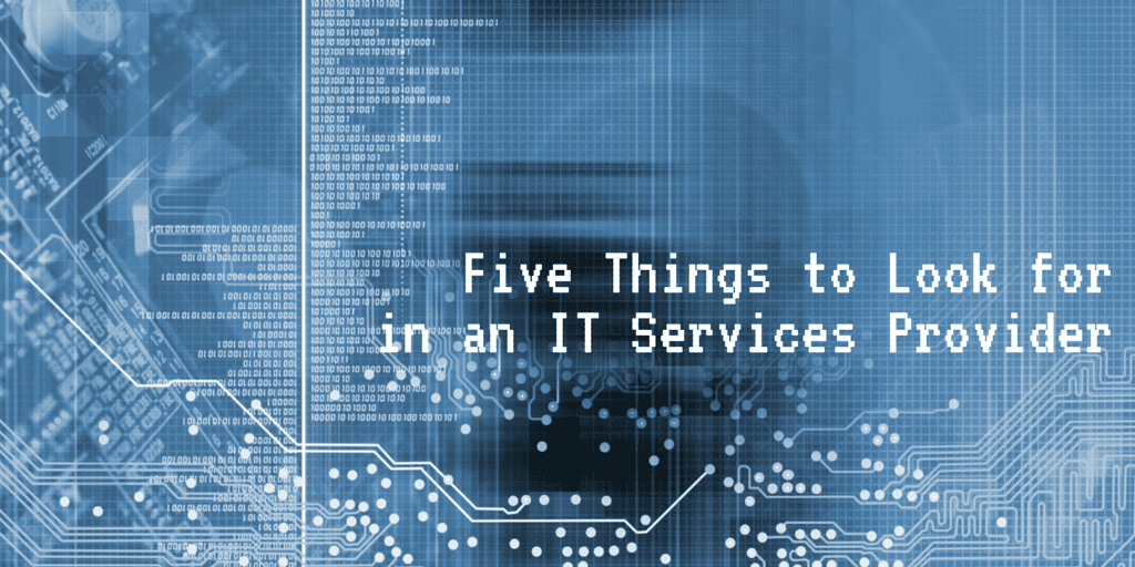 5 things to look for in an IT Provider