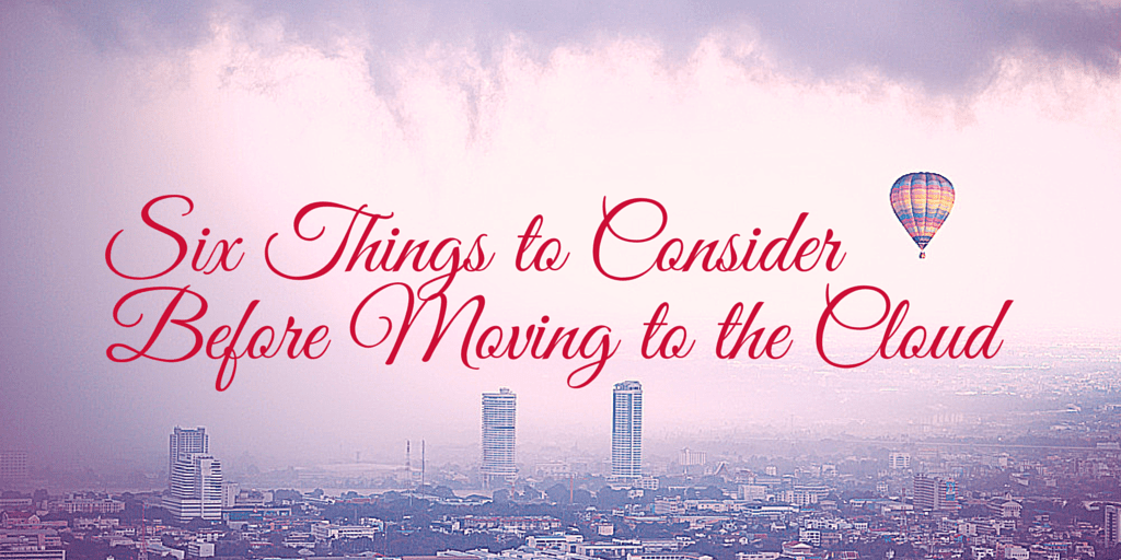 six things to consider before moving to the cloud