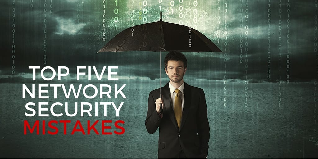 top five network security mistakes