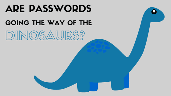 Are passwords going the way of the dinosaurs?