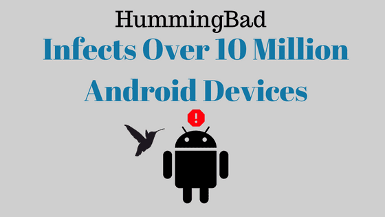 HummingBad infects over 10 Million android devices