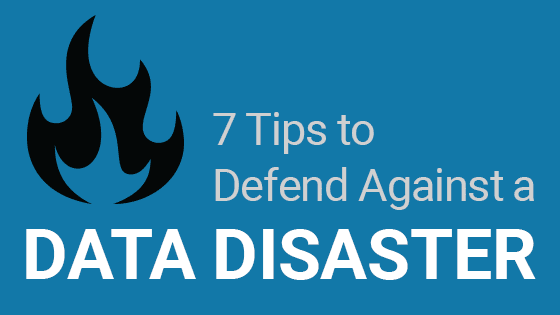 7 tips to defend against a data disaster