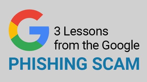 3 lessons from the Google phishing scam