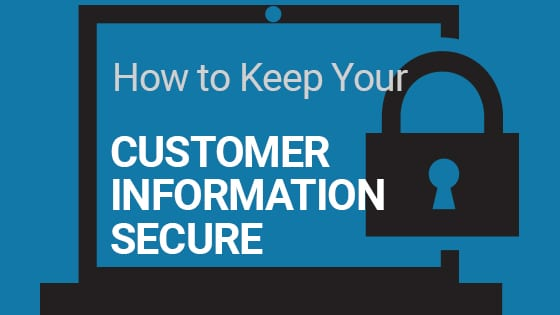 How to keep your customer information secure