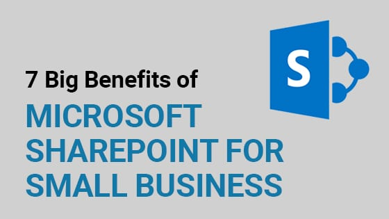 7 Big Benefits of Microsoft SharePoint for Small Business