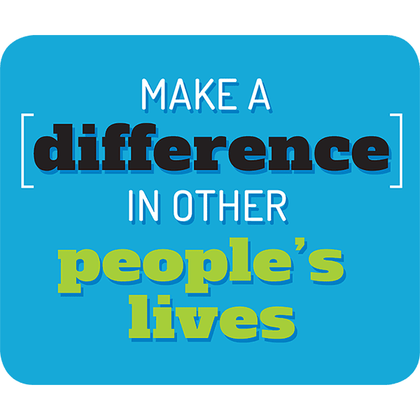 Make a difference in other peoples lives